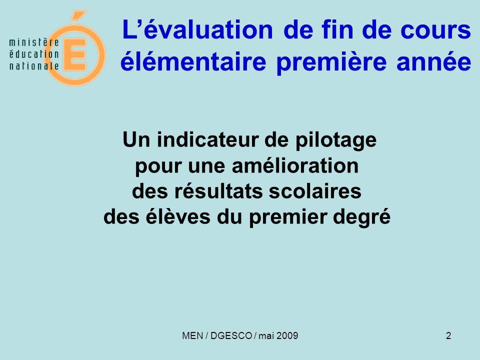 2 Un indicateur de pilotage pour une amélioration des résultats scolaires des élèves du premier degré MEN / DGESCO / mai 2009 L'évaluation de fin de cours élémentaire première année