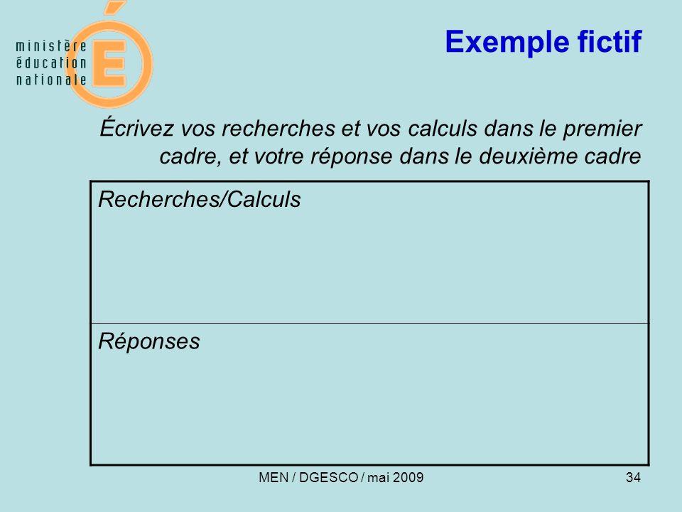 34 Exemple fictif Écrivez vos recherches et vos calculs dans le premier cadre, et votre réponse dans le deuxième cadre Recherches/Calculs Réponses MEN / DGESCO / mai 2009