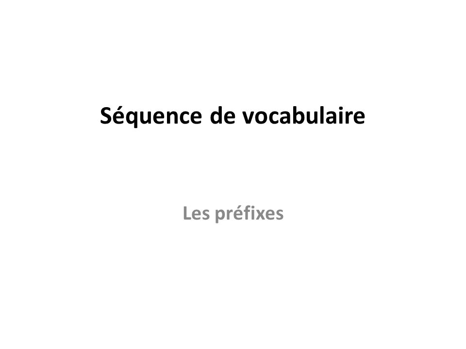 Séquence de vocabulaire Les préfixes