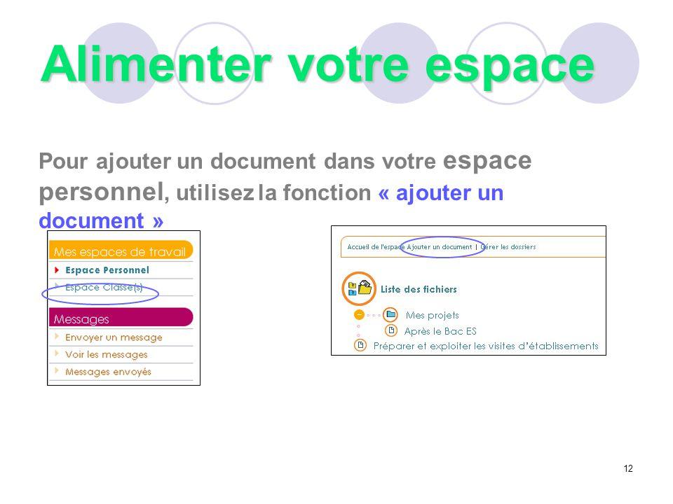 Pour ajouter un document dans votre espace personnel, utilisez la fonction « ajouter un document » 12 Alimenter votre espace