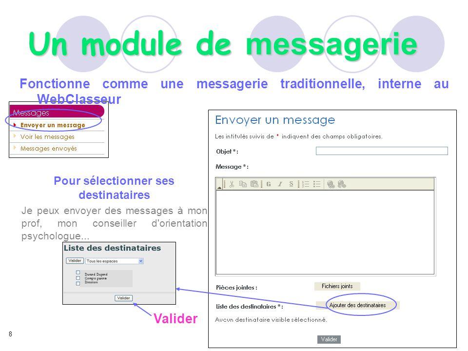 Un module de messagerie Fonctionne comme une messagerie traditionnelle, interne au WebClasseur Pour sélectionner ses destinataires Je peux envoyer des