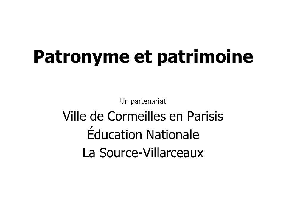 Patronyme et patrimoine Un partenariat Ville de Cormeilles en Parisis Éducation Nationale La Source-Villarceaux