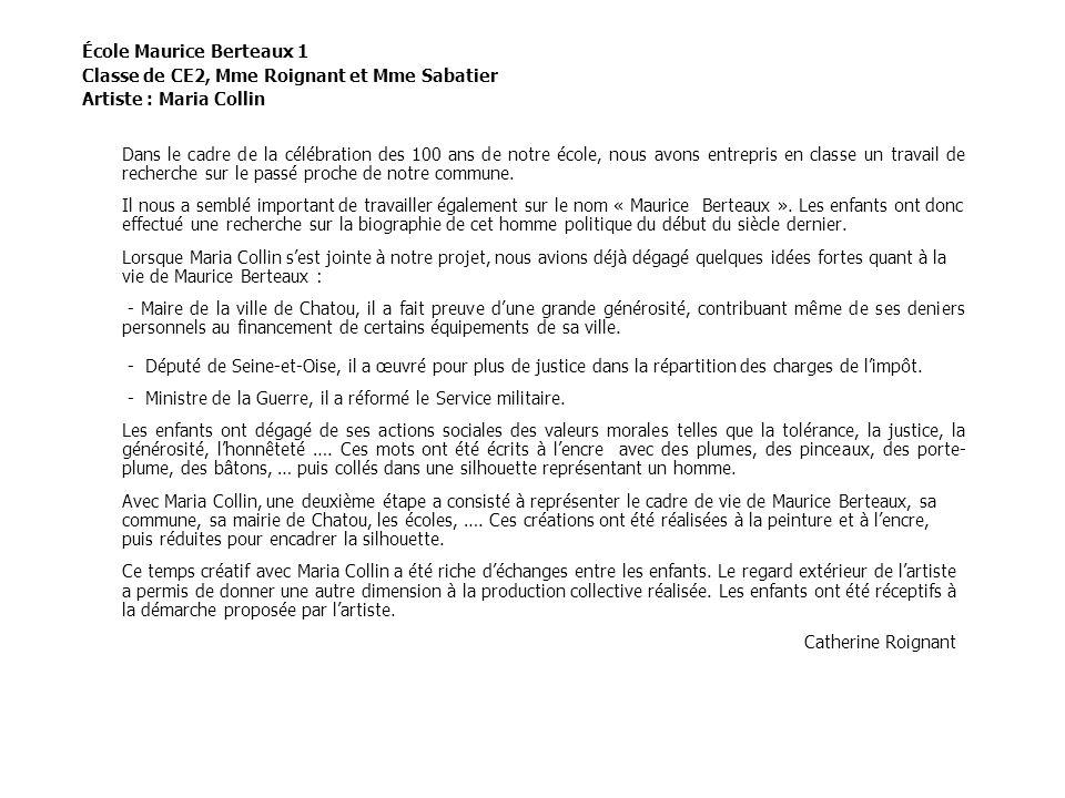 École Maurice Berteaux 1 Classe de CE2, Mme Roignant et Mme Sabatier Artiste : Maria Collin Dans le cadre de la célébration des 100 ans de notre école
