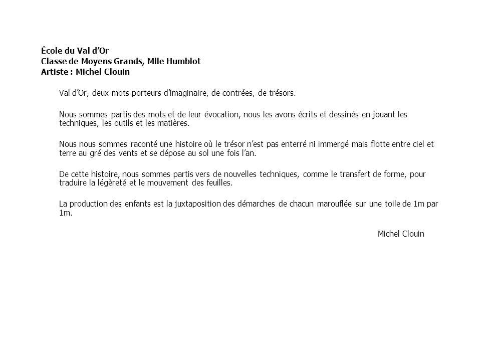 École du Val d'Or Classe de Moyens Grands, Mlle Humblot Artiste : Michel Clouin Val d'Or, deux mots porteurs d'imaginaire, de contrées, de trésors. No