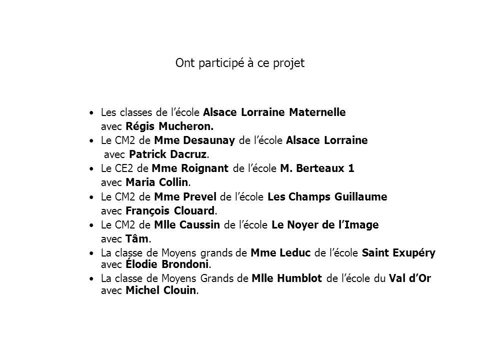 Ont participé à ce projet Les classes de l'école Alsace Lorraine Maternelle avec Régis Mucheron. Le CM2 de Mme Desaunay de l'école Alsace Lorraine ave