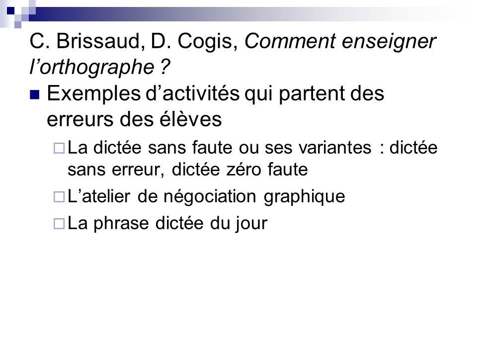 C. Brissaud, D. Cogis, Comment enseigner l'orthographe ? Exemples d'activités qui partent des erreurs des élèves  La dictée sans faute ou ses variant
