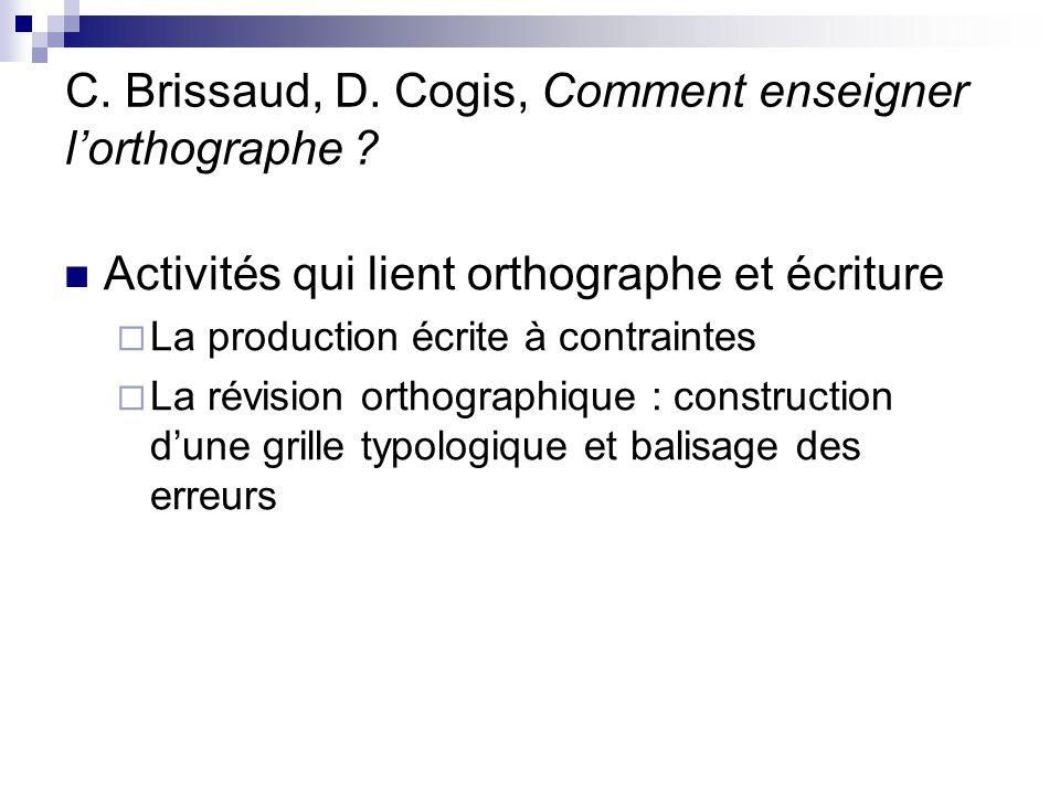C. Brissaud, D. Cogis, Comment enseigner l'orthographe ? Activités qui lient orthographe et écriture  La production écrite à contraintes  La révisio