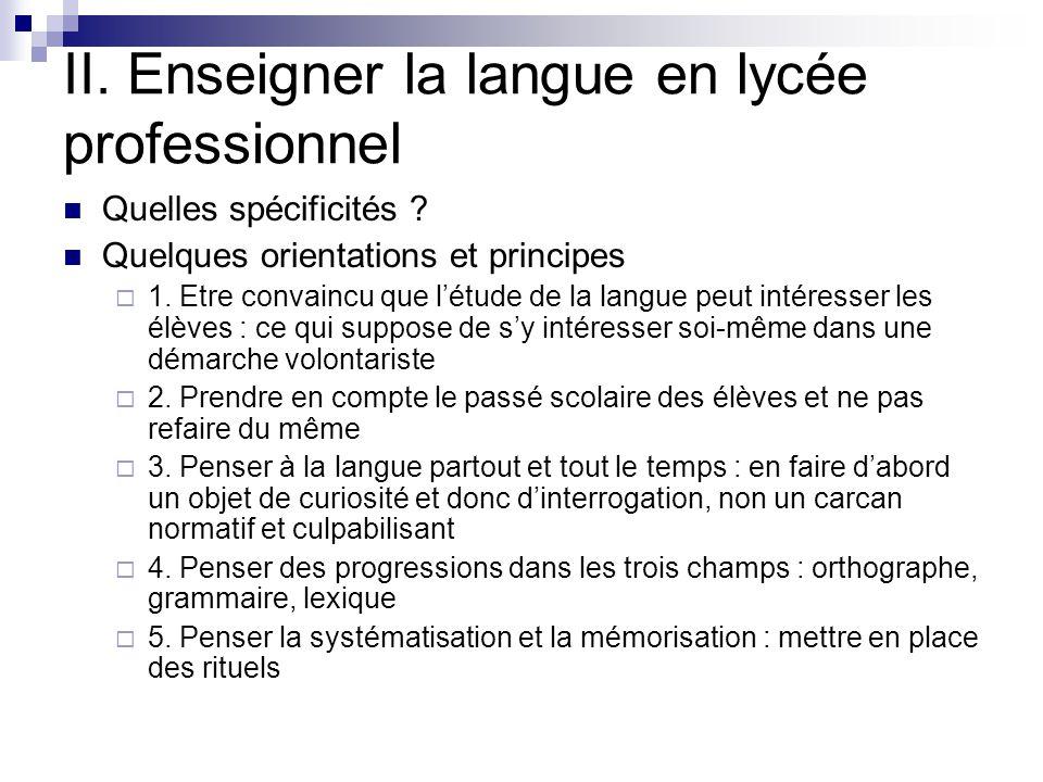 II. Enseigner la langue en lycée professionnel Quelles spécificités ? Quelques orientations et principes  1. Etre convaincu que l'étude de la langue