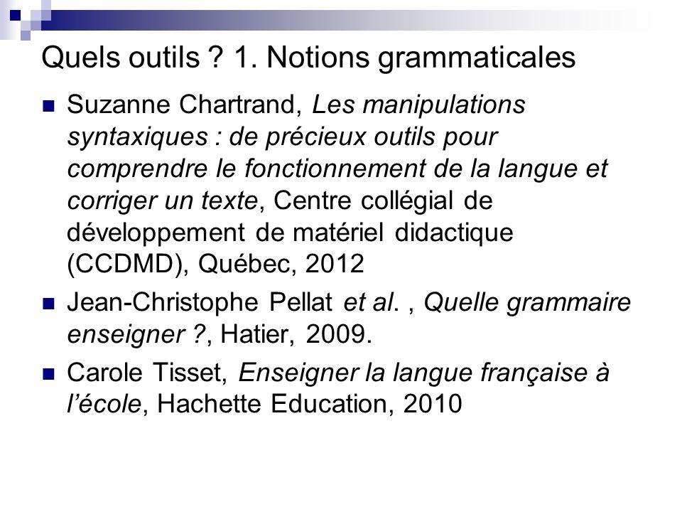 Quels outils ? 1. Notions grammaticales Suzanne Chartrand, Les manipulations syntaxiques : de précieux outils pour comprendre le fonctionnement de la