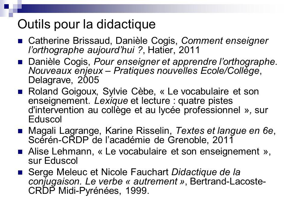 Outils pour la didactique Catherine Brissaud, Danièle Cogis, Comment enseigner l'orthographe aujourd'hui ?, Hatier, 2011 Danièle Cogis, Pour enseigner