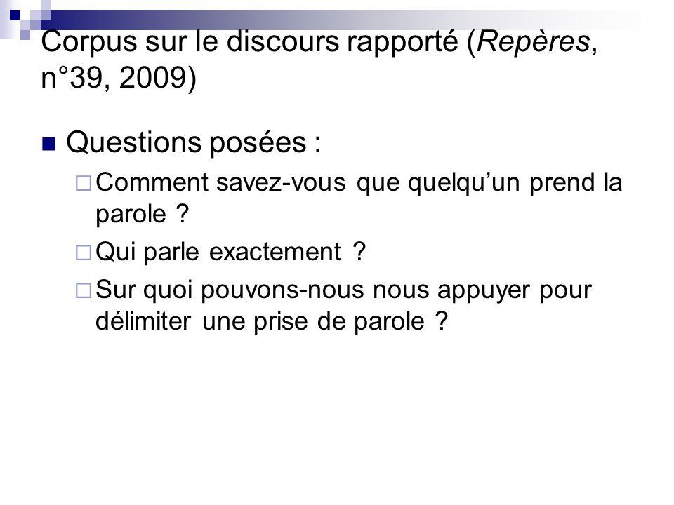 Corpus sur le discours rapporté (Repères, n°39, 2009) Questions posées :  Comment savez-vous que quelqu'un prend la parole ?  Qui parle exactement ?