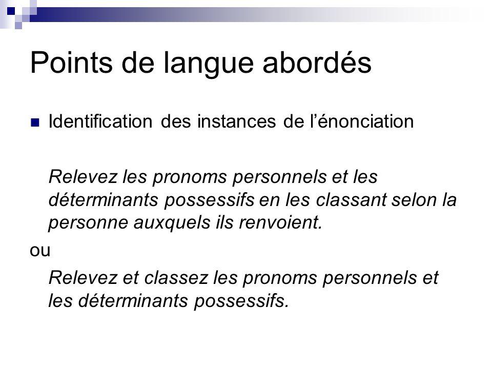 Points de langue abordés Identification des instances de l'énonciation Relevez les pronoms personnels et les déterminants possessifs en les classant s