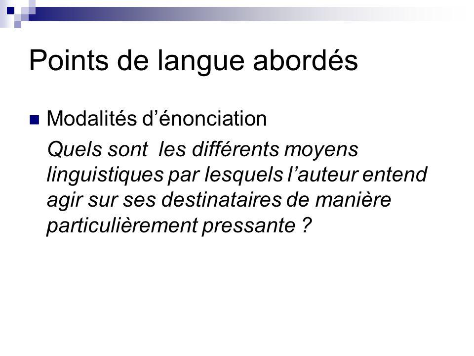 Points de langue abordés Modalités d'énonciation Quels sont les différents moyens linguistiques par lesquels l'auteur entend agir sur ses destinataire