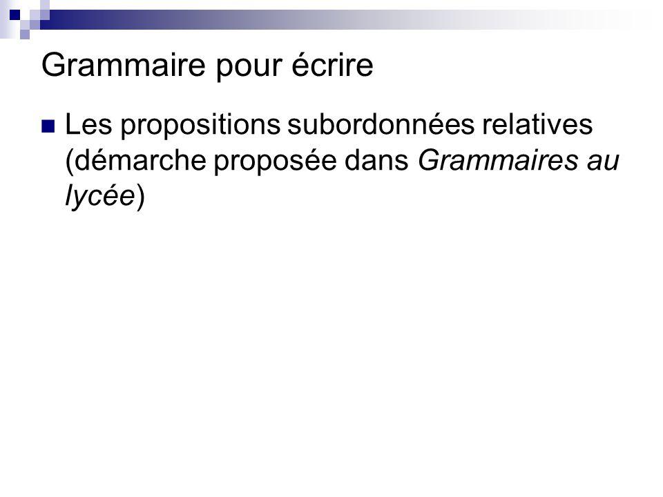 Grammaire pour écrire Les propositions subordonnées relatives (démarche proposée dans Grammaires au lycée)