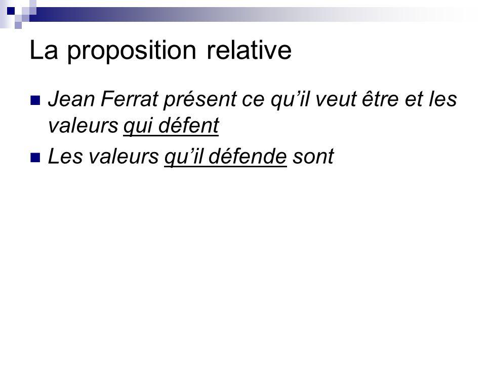La proposition relative Jean Ferrat présent ce qu'il veut être et les valeurs qui défent Les valeurs qu'il défende sont