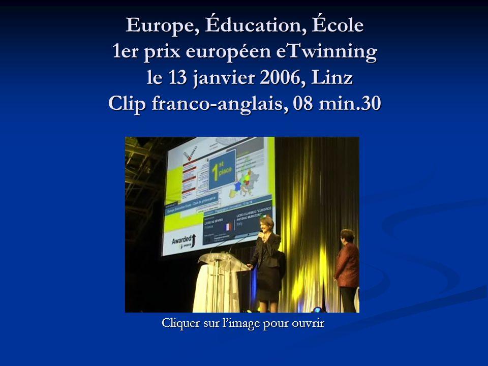 Europe, Éducation, École 1er prix européen eTwinning le 13 janvier 2006, Linz Clip franco-anglais, 08 min.30 Cliquer sur l'image pour ouvrir