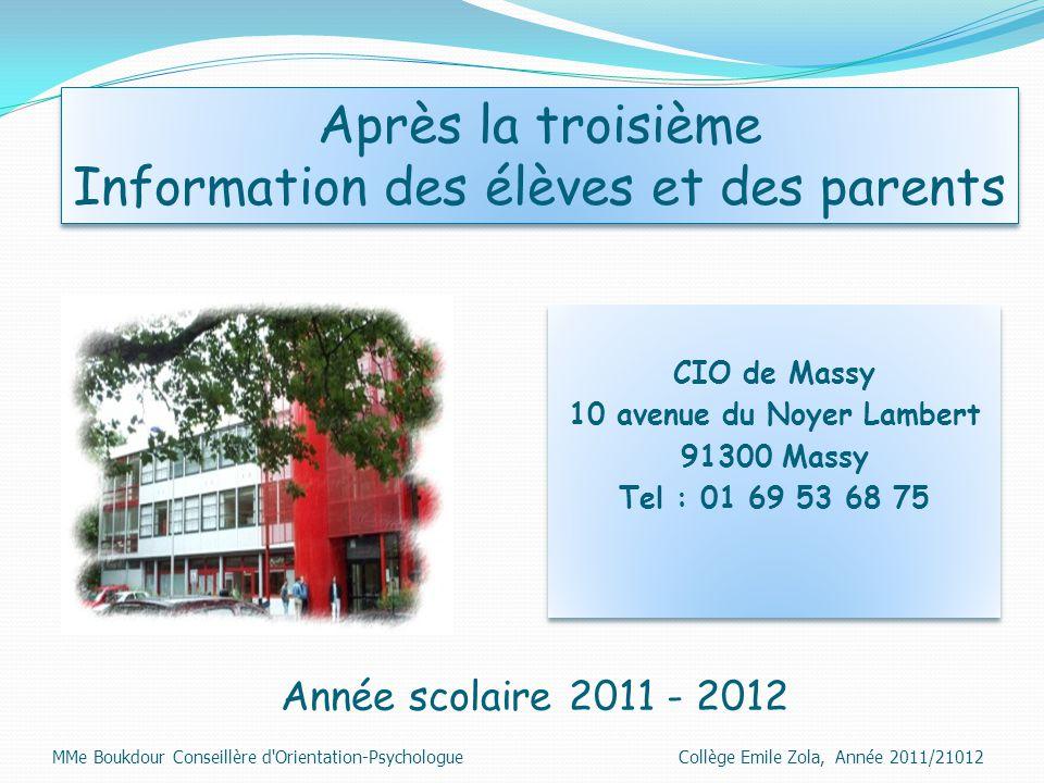 Année scolaire 2011 - 2012 Après la troisième Information des élèves et des parents MMe Boukdour Conseillère d'Orientation-Psychologue Collège Emile Z