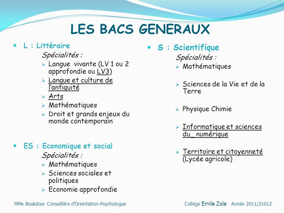 LES BACS GENERAUX L : Littéraire : Spécialités :  Langue vivante (LV 1 ou 2 approfondie ou LV3)  Langue et culture de l'antiquité  Arts  Mathémati