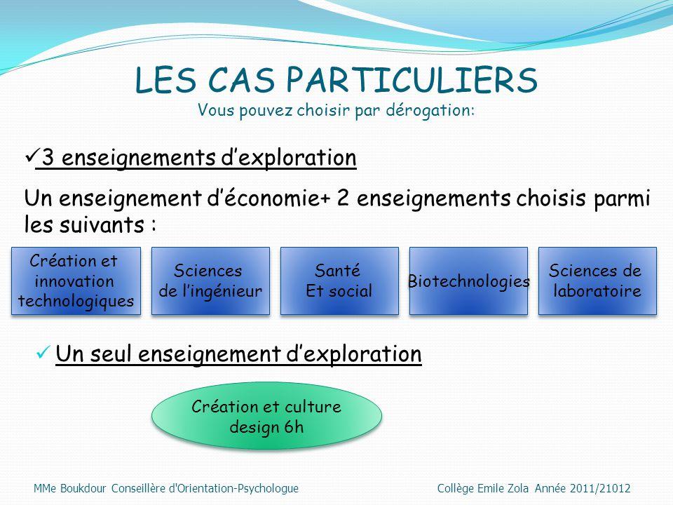 LES CAS PARTICULIERS Vous pouvez choisir par dérogation: Un seul enseignement d'exploration Création et innovation technologiques Création et innovati