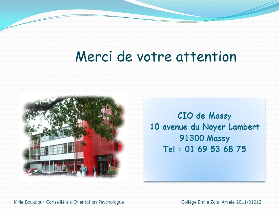 Merci de votre attention CIO de Massy 10 avenue du Noyer Lambert 91300 Massy Tel : 01 69 53 68 75 CIO de Massy 10 avenue du Noyer Lambert 91300 Massy Tel : 01 69 53 68 75
