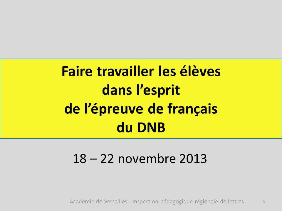 Faire travailler les élèves dans l'esprit de l'épreuve de français du DNB 18 – 22 novembre 2013 Académie de Versailles - Inspection pédagogique régionale de lettres 1
