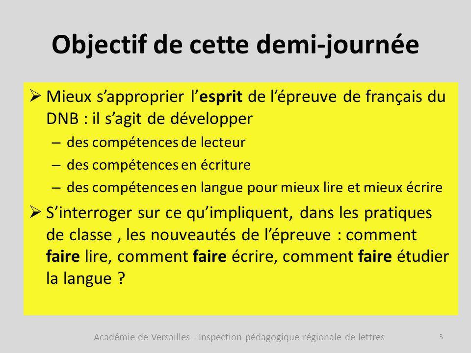 Objectif de cette demi-journée  Mieux s'approprier l'esprit de l'épreuve de français du DNB : il s'agit de développer – des compétences de lecteur –