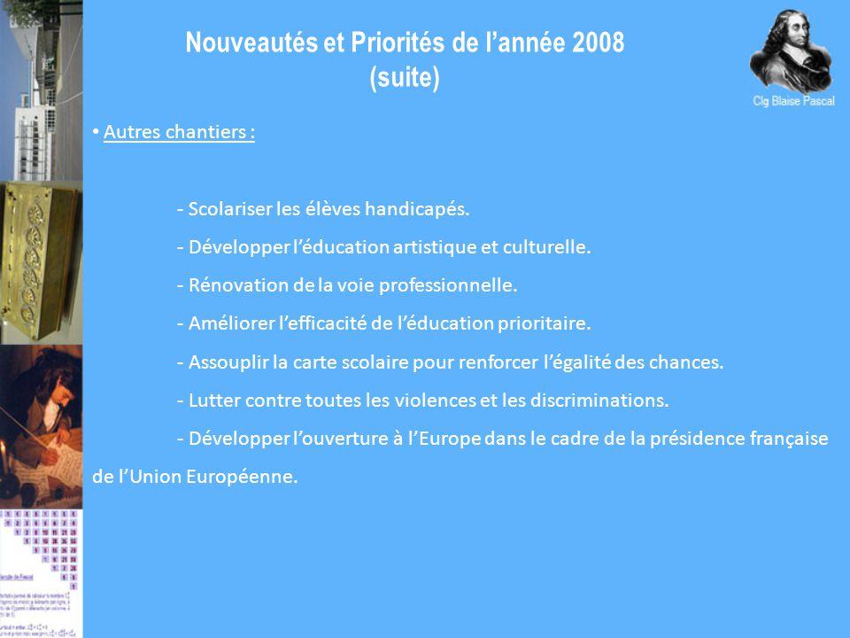 Nouveautés et Priorités de l'année 2008 (suite) Autres chantiers : - Scolariser les élèves handicapés.