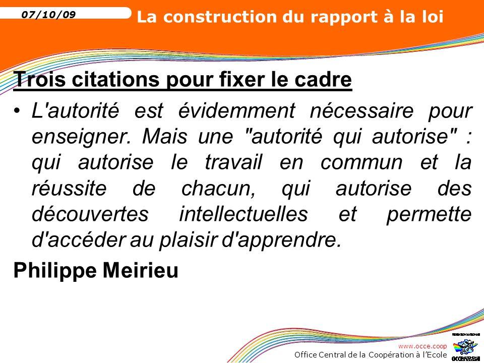 www.occe.coop Office Central de la Coopération à l'Ecole 07/10/09 La construction du rapport à la loi Le recours à l autorité, tant vantée par les derniers ministres, est un leurre.