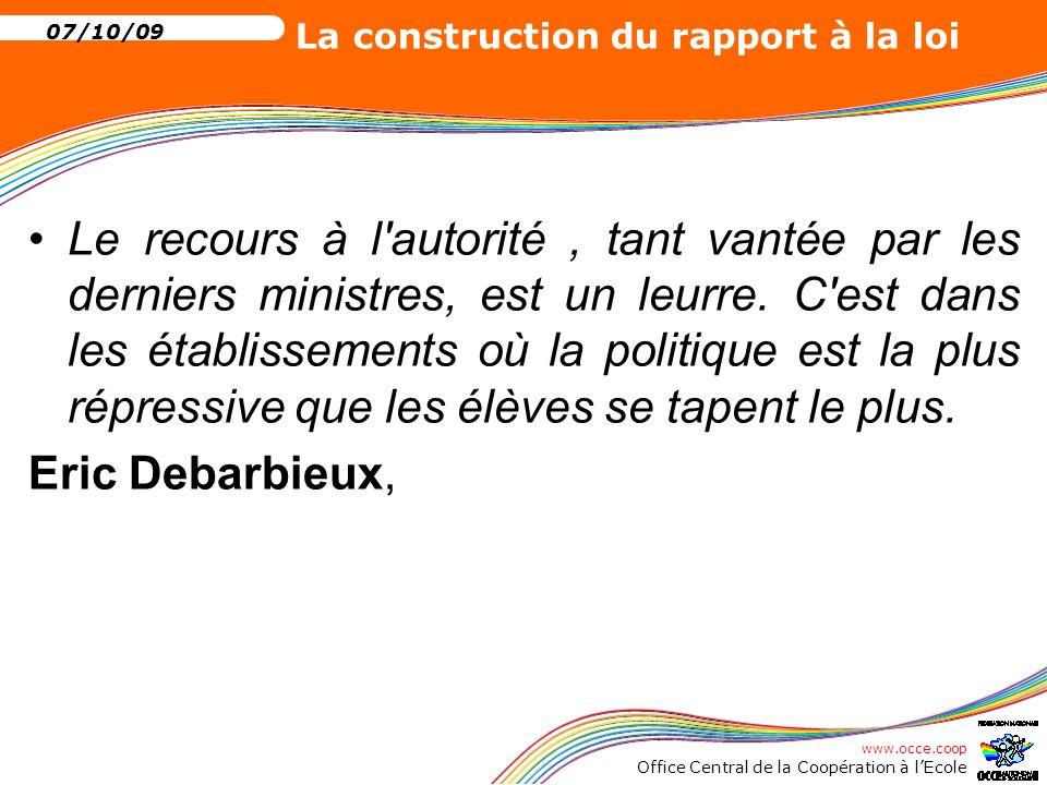 www.occe.coop Office Central de la Coopération à l'Ecole 07/10/09 La construction du rapport à la loi 2 L'École espace de droit(s) et de devoir(s) De quoi parle-t-on au juste?