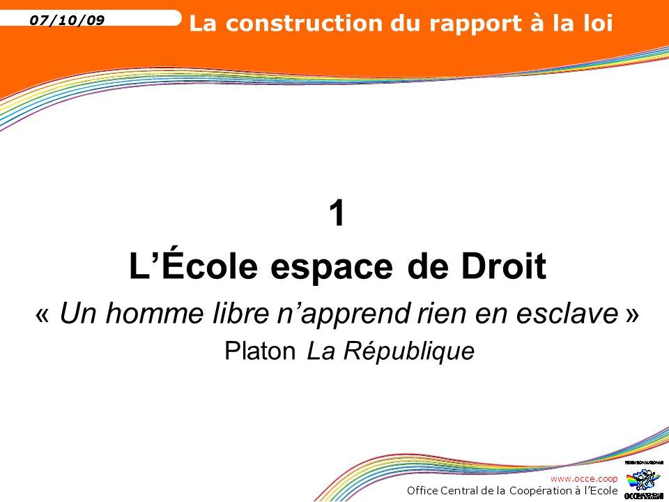 www.occe.coop Office Central de la Coopération à l'Ecole 07/10/09 La construction du rapport à la loi L'Ecole est une institution particulière, mais elle ne se trouve pas en dehors de la société et des principes qui la régissent.