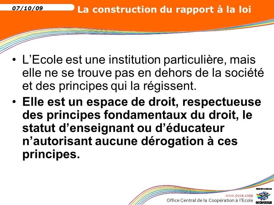 www.occe.coop Office Central de la Coopération à l'Ecole 07/10/09 La construction du rapport à la loi … Mais aussi et surtout de l' arbitraire personnel de l'enseignant: sa personnalité, ses conceptions éducatives, ses valeurs, car…