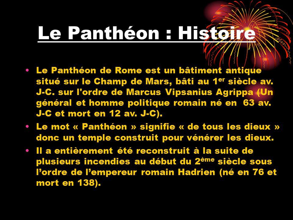 Le Panthéon : Histoire Le Panthéon de Rome est un bâtiment antique situé sur le Champ de Mars, bâti au 1 er siècle av. J-C. sur l'ordre de Marcus Vips