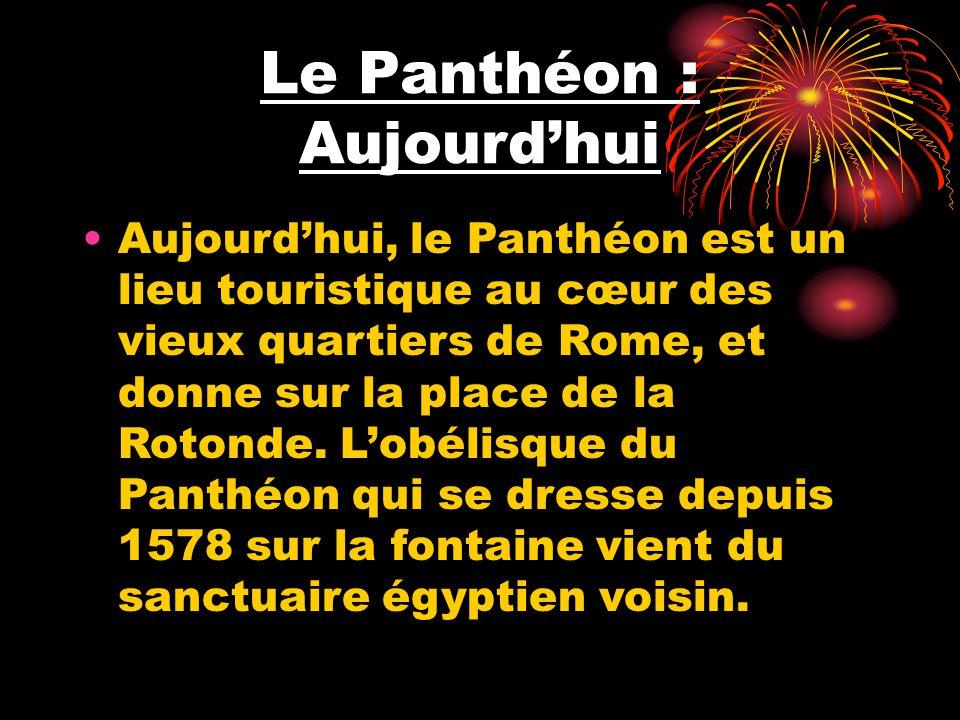 Le Panthéon : Aujourd'hui Aujourd'hui, le Panthéon est un lieu touristique au cœur des vieux quartiers de Rome, et donne sur la place de la Rotonde.