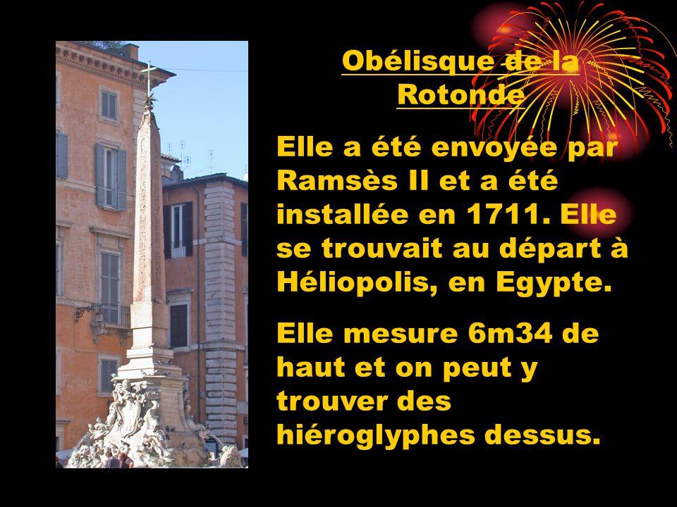 Obélisque de la Rotonde Elle a été envoyée par Ramsès II et a été installée en 1711. Elle se trouvait au départ à Héliopolis, en Egypte. Elle mesure 6