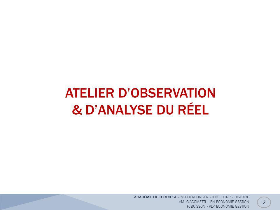 ATELIER D'OBSERVATION & D'ANALYSE DU RÉEL 2 ACADÉMIE DE TOULOUSE – M. DOERFLINGER - IEN LETTRES HISTOIRE AM. GIACOMETTI - IEN ECONOMIE GESTION F. BUIS