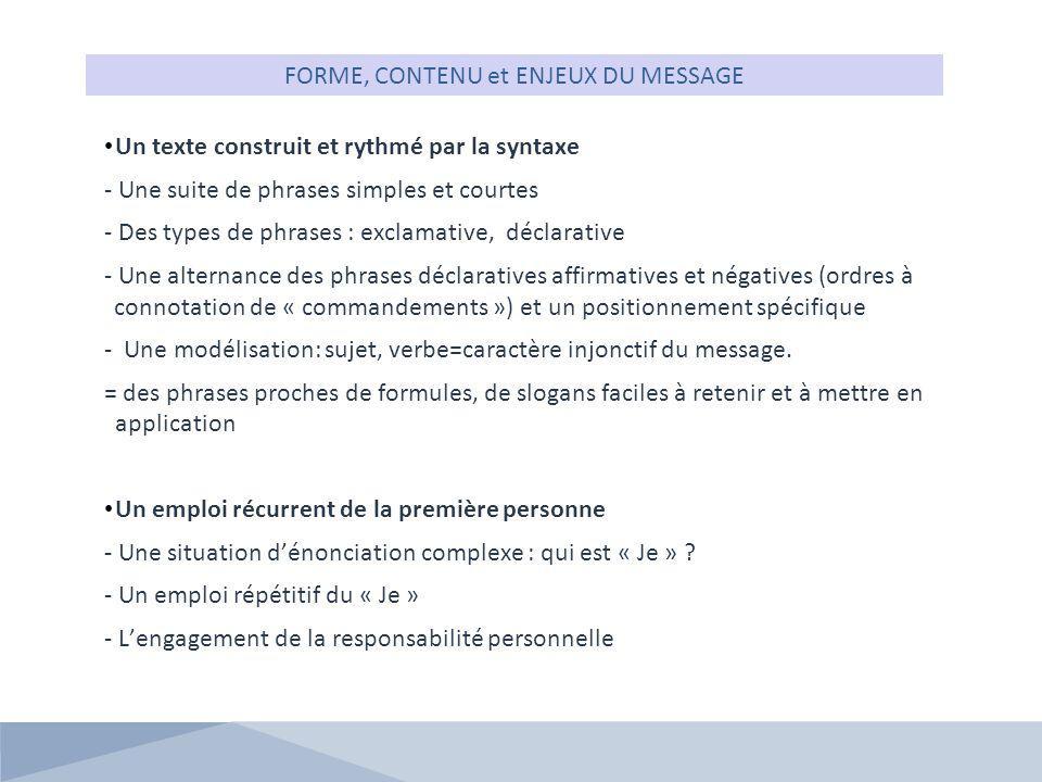 FORME, CONTENU et ENJEUX DU MESSAGE Un texte construit et rythmé par la syntaxe - Une suite de phrases simples et courtes - Des types de phrases : exc