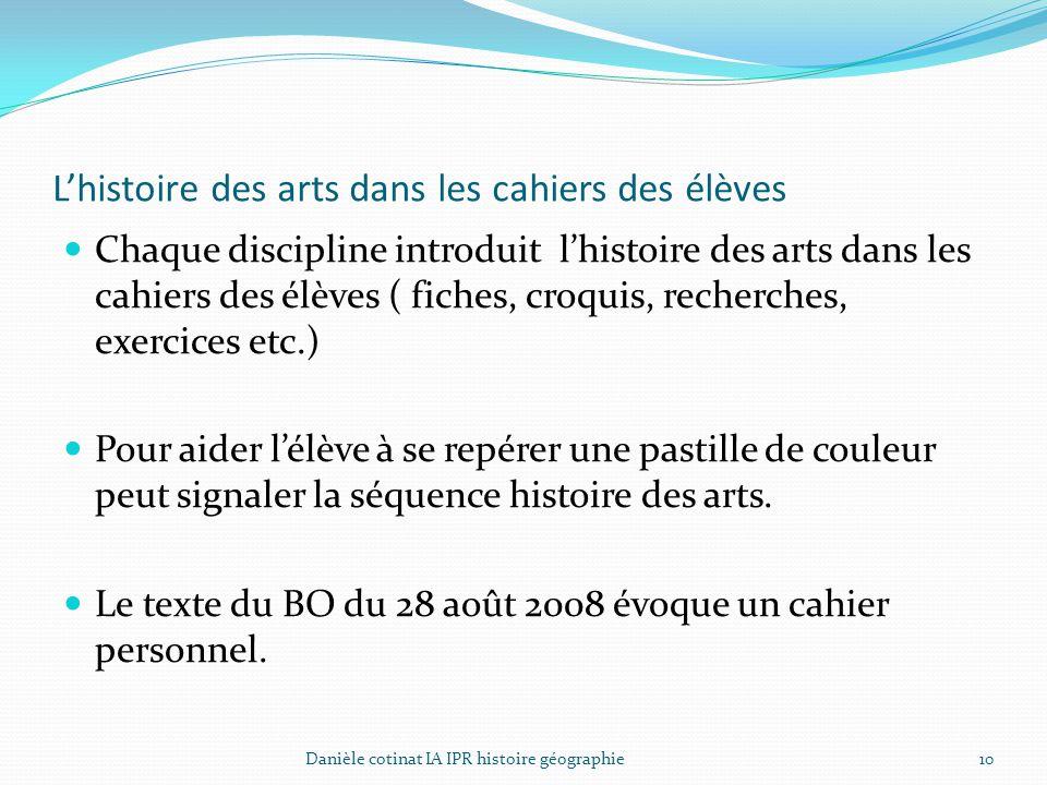 L'histoire des arts dans les cahiers des élèves Chaque discipline introduit l'histoire des arts dans les cahiers des élèves ( fiches, croquis, recherc