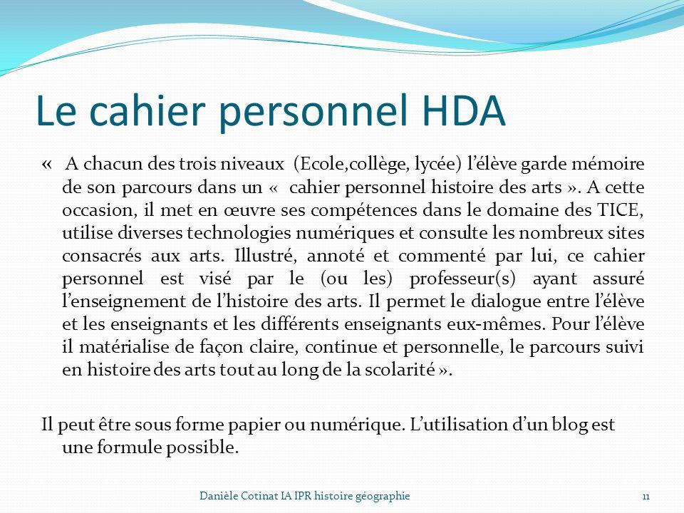 Le cahier personnel HDA « A chacun des trois niveaux (Ecole,collège, lycée) l'élève garde mémoire de son parcours dans un « cahier personnel histoire