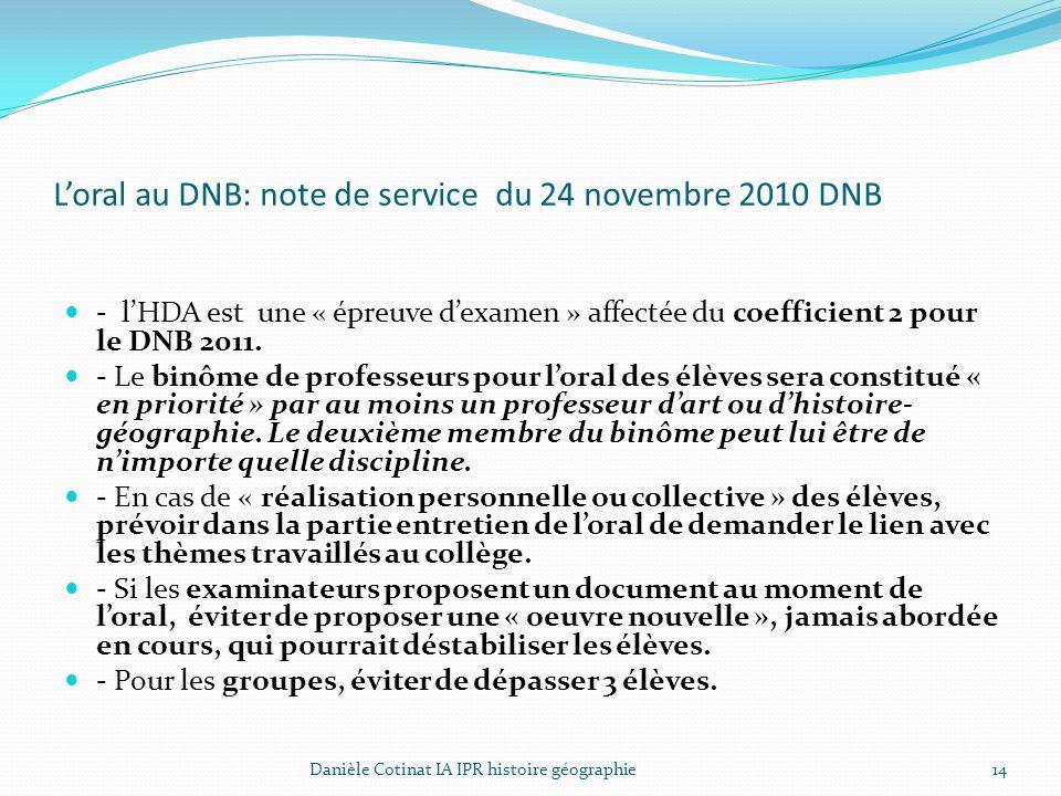 L'oral au DNB: note de service du 24 novembre 2010 DNB - l'HDA est une « épreuve d'examen » affectée du coefficient 2 pour le DNB 2011. - Le binôme de