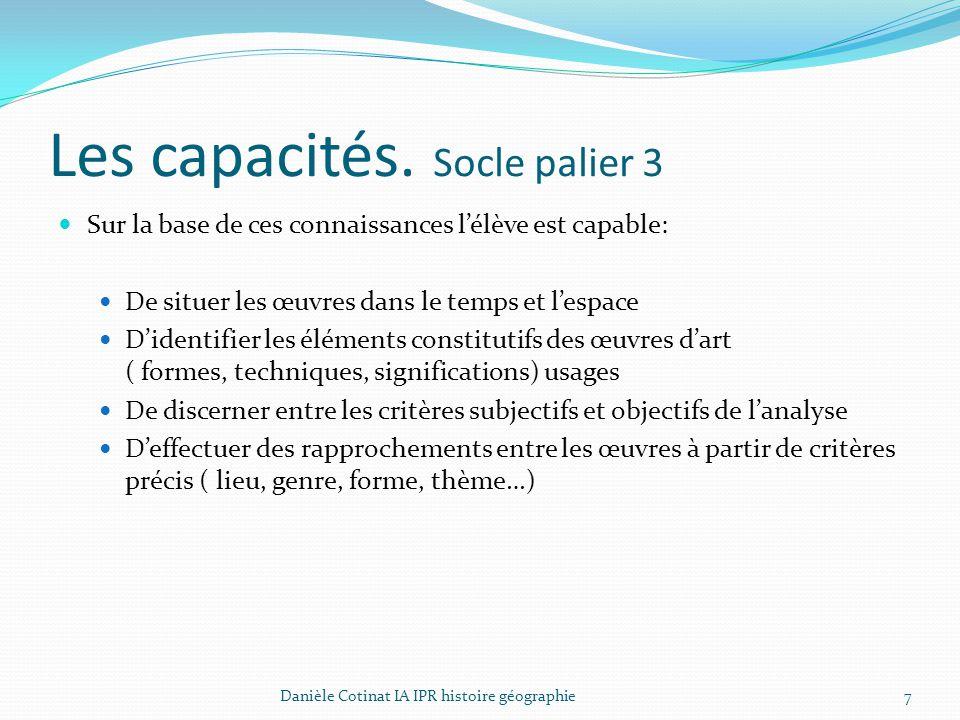 Les capacités. Socle palier 3 Sur la base de ces connaissances l'élève est capable: De situer les œuvres dans le temps et l'espace D'identifier les él