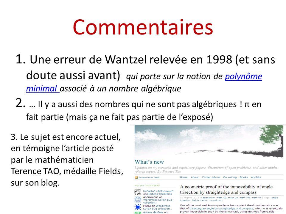 Commentaires 1. Une erreur de Wantzel relevée en 1998 (et sans doute aussi avant) qui porte sur la notion de polynôme minimal associé à un nombre algé