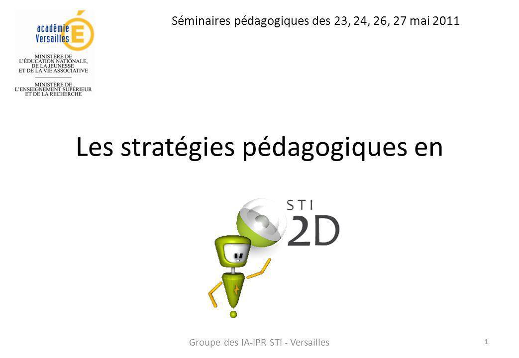 Les stratégies pédagogiques en 1 Groupe des IA-IPR STI - Versailles Séminaires pédagogiques des 23, 24, 26, 27 mai 2011