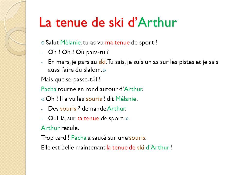 La tenue de ski d'Arthur « Salut Mélanie, tu as vu ma tenue de sport ? - Oh ! Oh ! Où pars-tu ? - En mars, je pars au ski. Tu sais, je suis un as sur