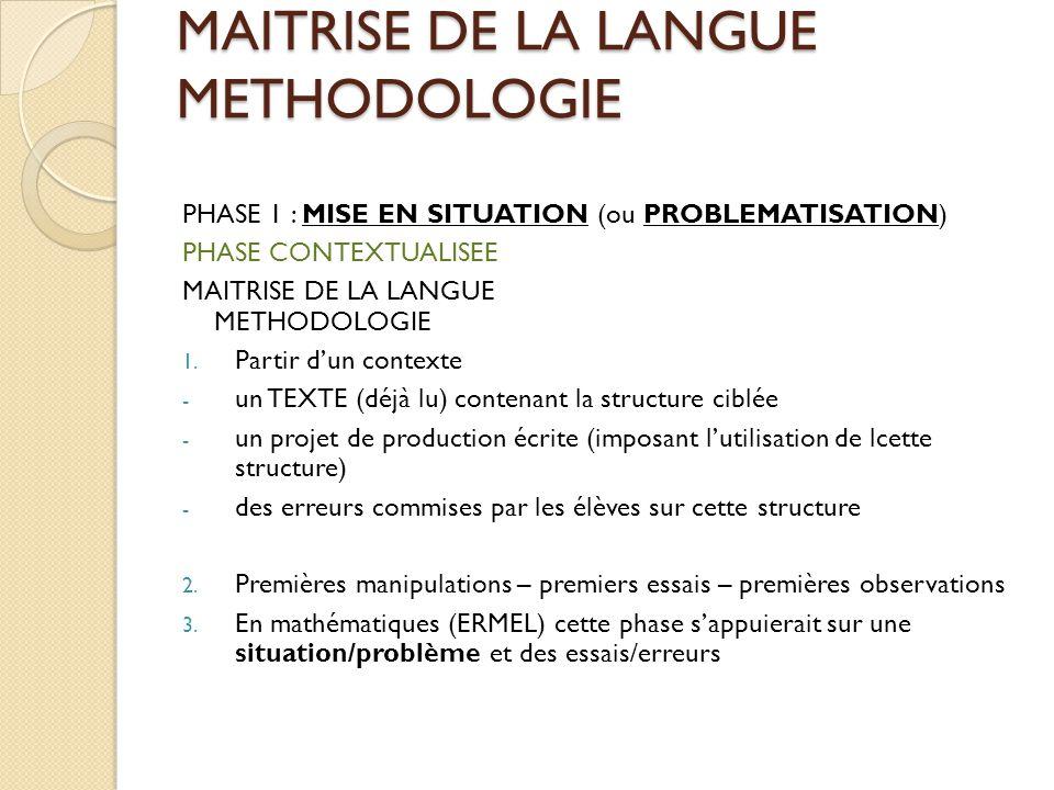 MAITRISE DE LA LANGUE METHODOLOGIE PHASE 1 : MISE EN SITUATION (ou PROBLEMATISATION) PHASE CONTEXTUALISEE MAITRISE DE LA LANGUE METHODOLOGIE 1. Partir