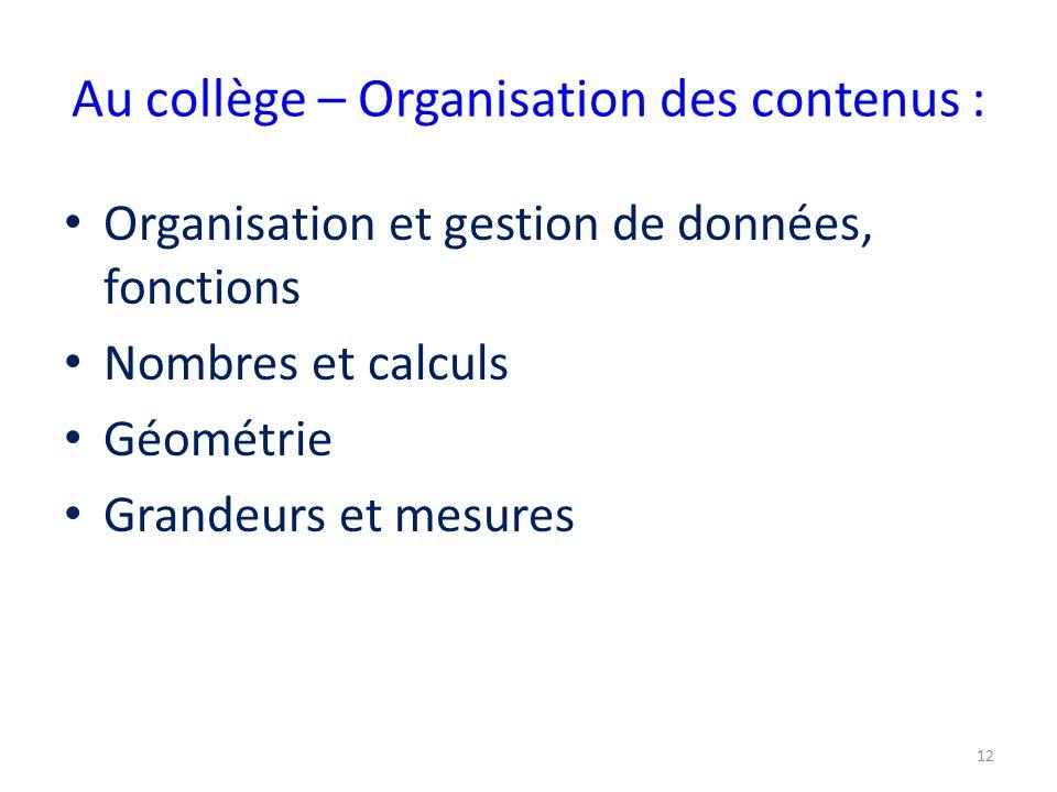 Au collège – Organisation des contenus : Organisation et gestion de données, fonctions Nombres et calculs Géométrie Grandeurs et mesures 12