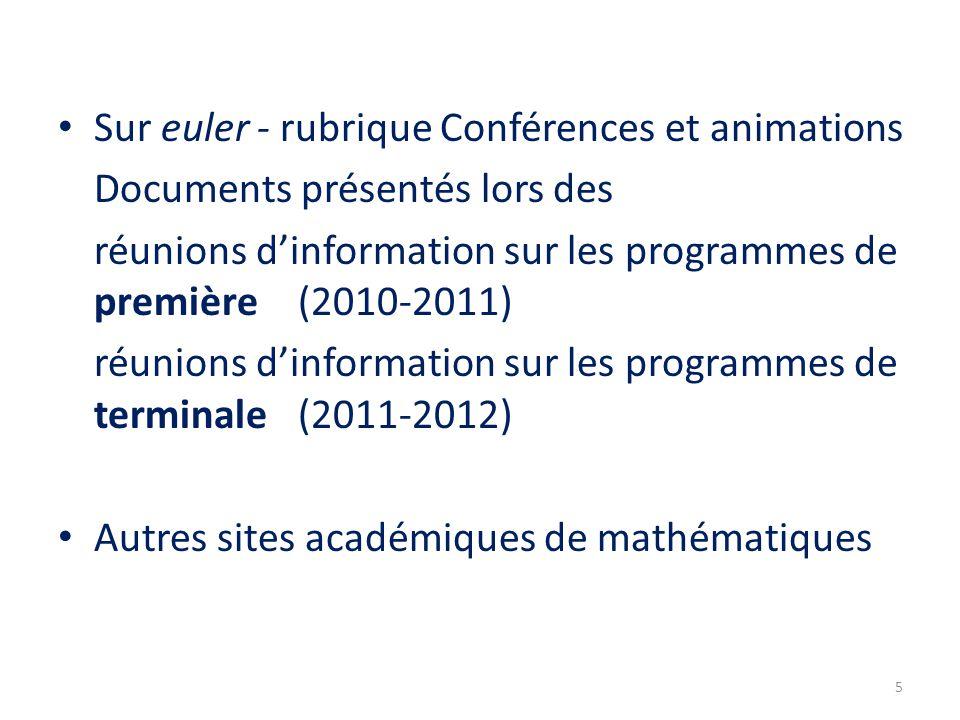 Sur euler - rubrique Conférences et animations Documents présentés lors des réunions d'information sur les programmes de première (2010-2011) réunions d'information sur les programmes de terminale (2011-2012) Autres sites académiques de mathématiques 5
