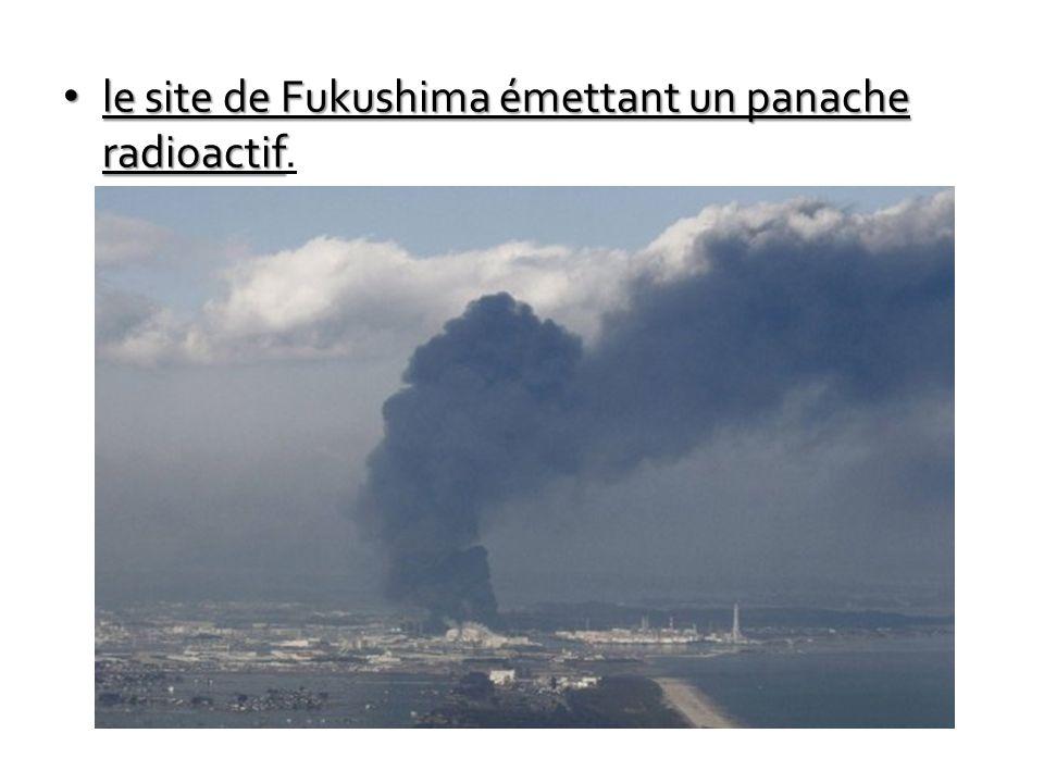 le site de Fukushima émettant un panache radioactif le site de Fukushima émettant un panache radioactif.