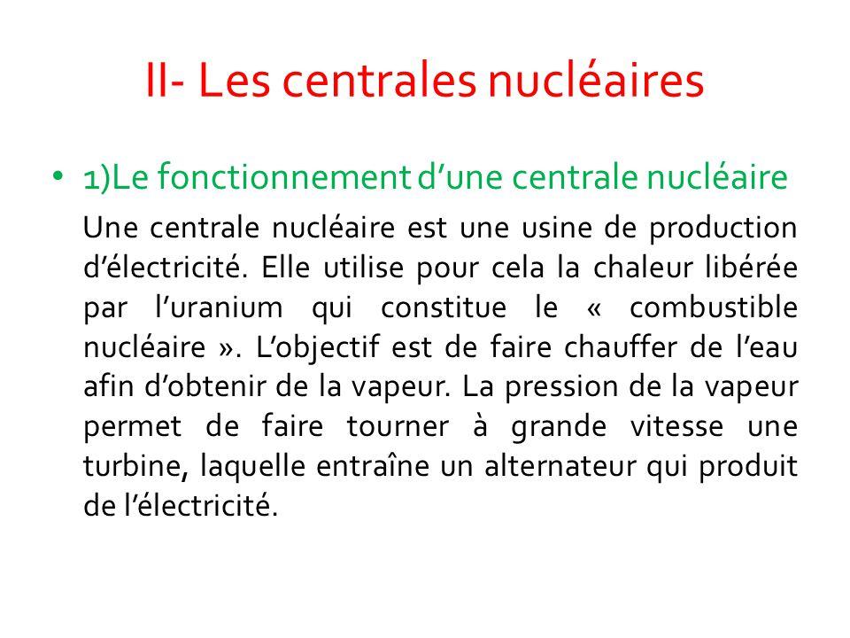 II- Les centrales nucléaires 1)Le fonctionnement d'une centrale nucléaire Une centrale nucléaire est une usine de production d'électricité. Elle utili