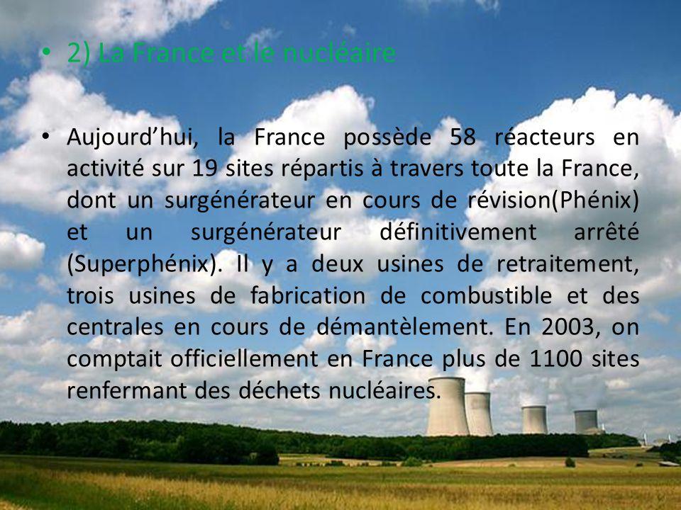2) La France et le nucléaire Aujourd'hui, la France possède 58 réacteurs en activité sur 19 sites répartis à travers toute la France, dont un surgénér