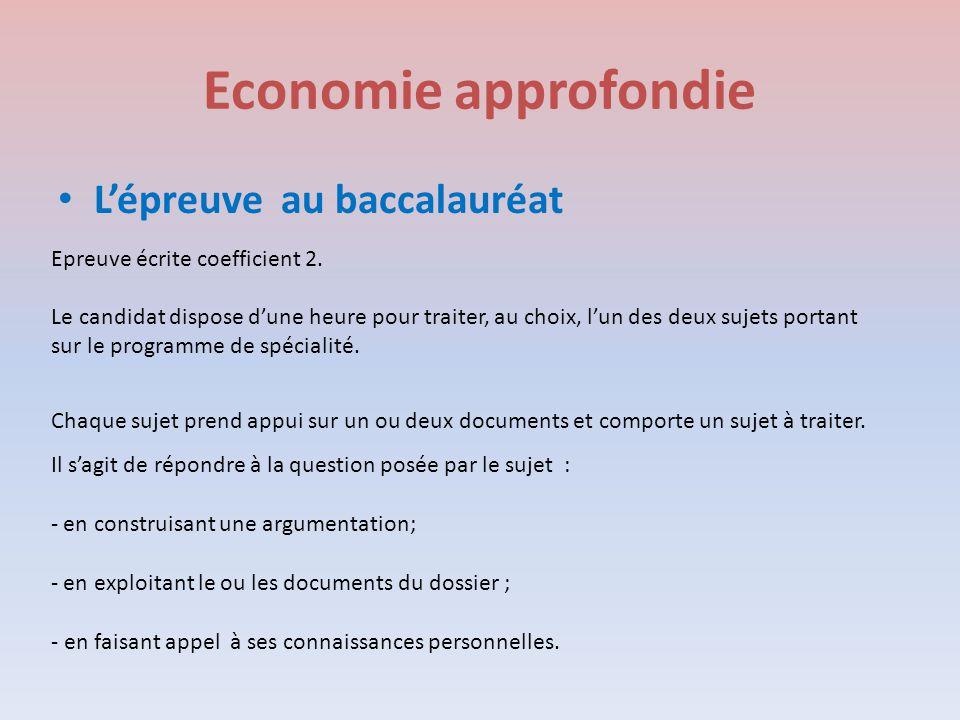 Economie approfondie L'épreuve au baccalauréat Epreuve écrite coefficient 2. Le candidat dispose d'une heure pour traiter, au choix, l'un des deux suj